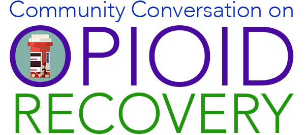 Community Conversation on Opioid Recovery.